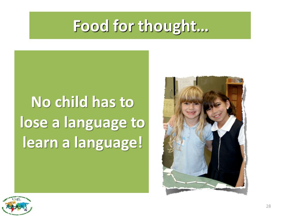 No child has to lose a language to learn a language!