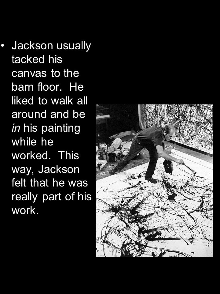 Jackson usually tacked his canvas to the barn floor