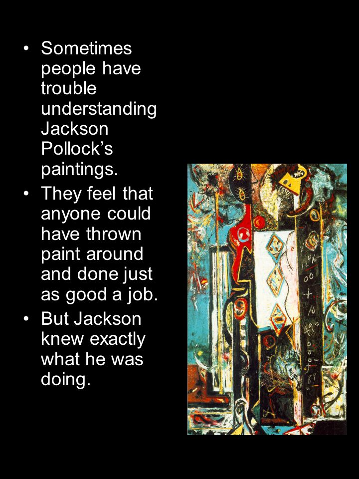 Sometimes people have trouble understanding Jackson Pollock's paintings.