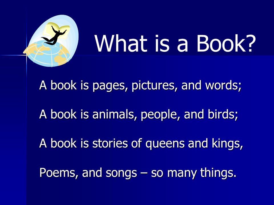 What is a Book A book is pages, pictures, and words;