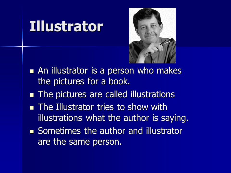Illustrator An illustrator is a person who makes the pictures for a book. The pictures are called illustrations.