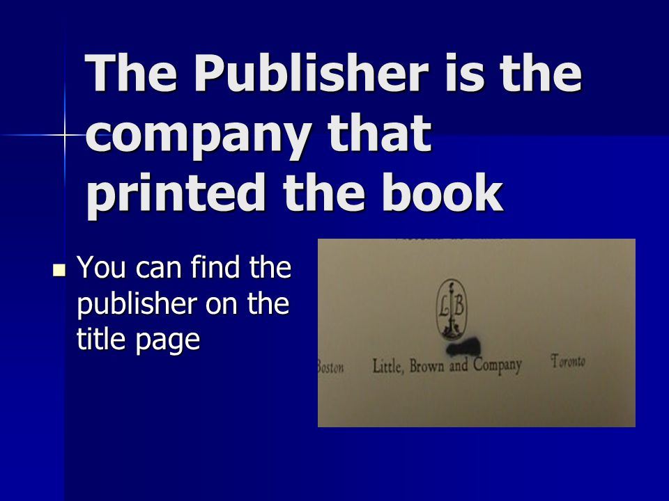 The Publisher is the company that printed the book