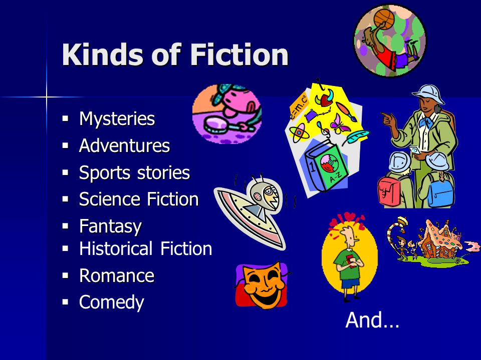 Kinds of Fiction And… Mysteries Adventures Sports stories