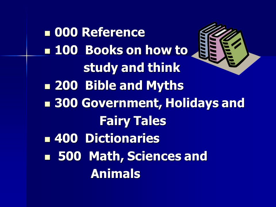 000 Reference 100 Books on how to. study and think. 200 Bible and Myths. 300 Government, Holidays and.