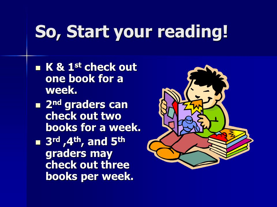 So, Start your reading! K & 1st check out one book for a week.