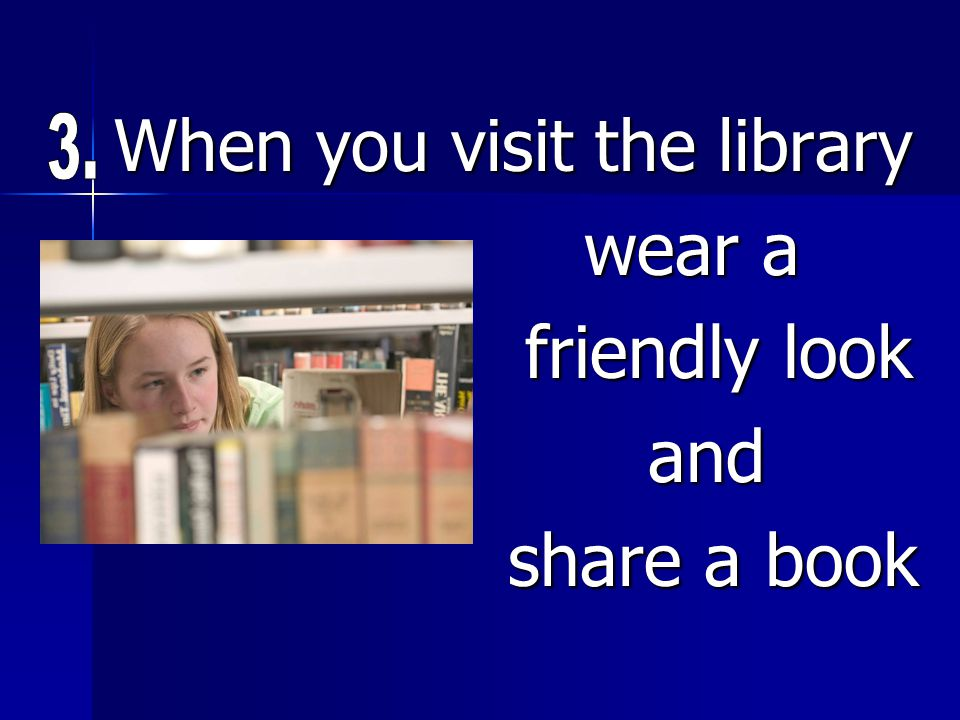 When you visit the library