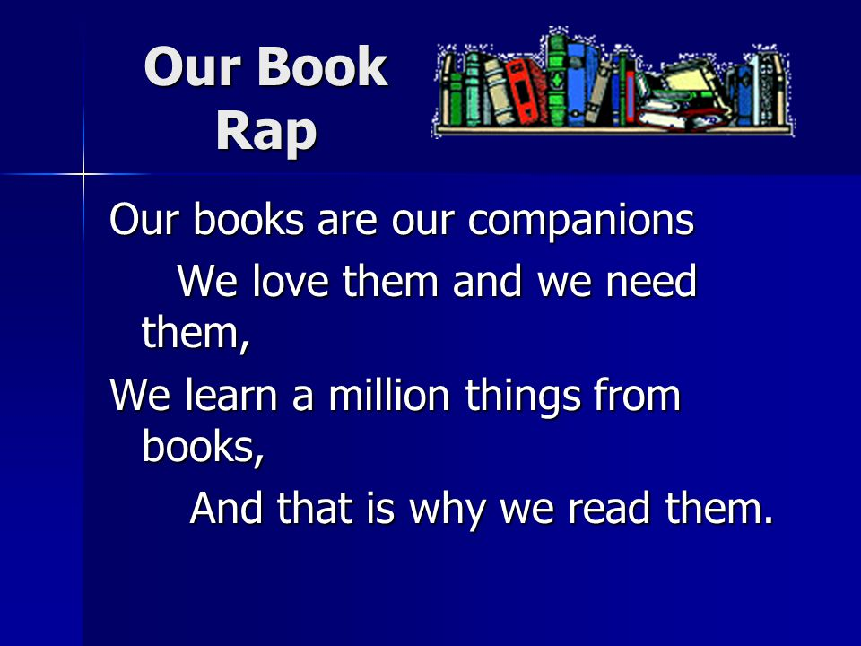 Our Book Rap Our books are our companions