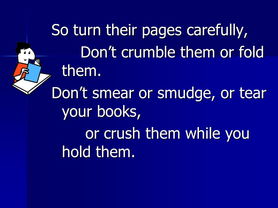 So turn their pages carefully,