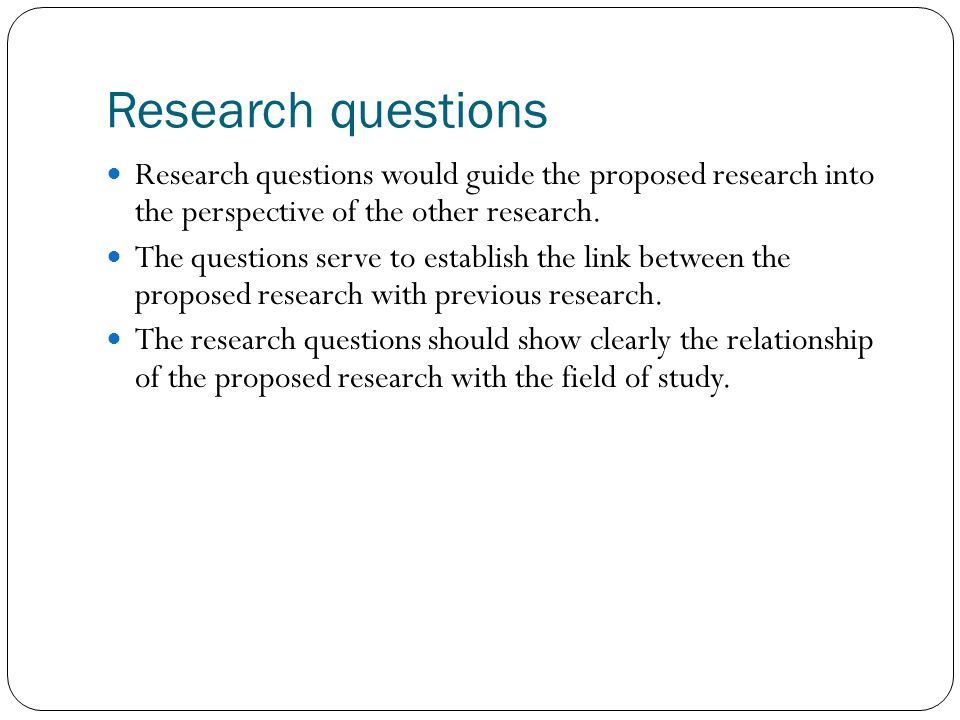 Research questions Research questions would guide the proposed research into the perspective of the other research.