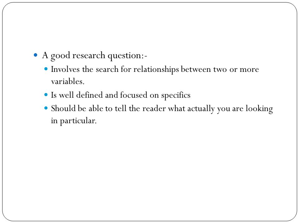 A good research question:-