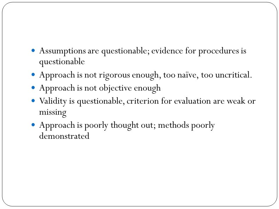 Assumptions are questionable; evidence for procedures is questionable
