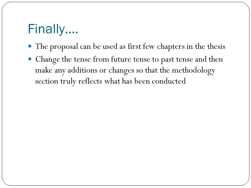 Finally…. The proposal can be used as first few chapters in the thesis