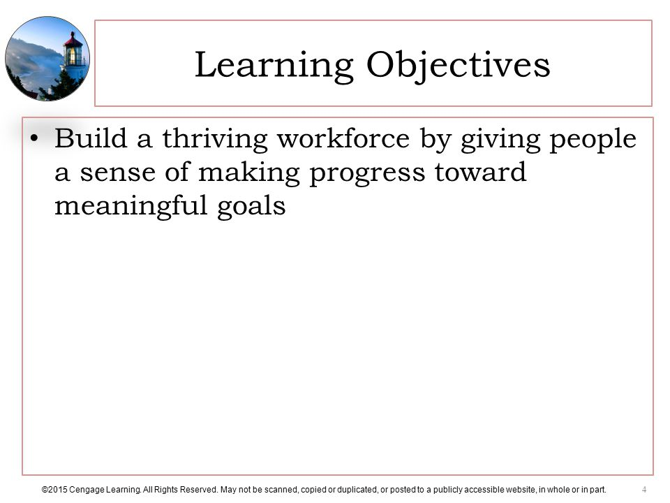 Learning Objectives Build a thriving workforce by giving people a sense of making progress toward meaningful goals.