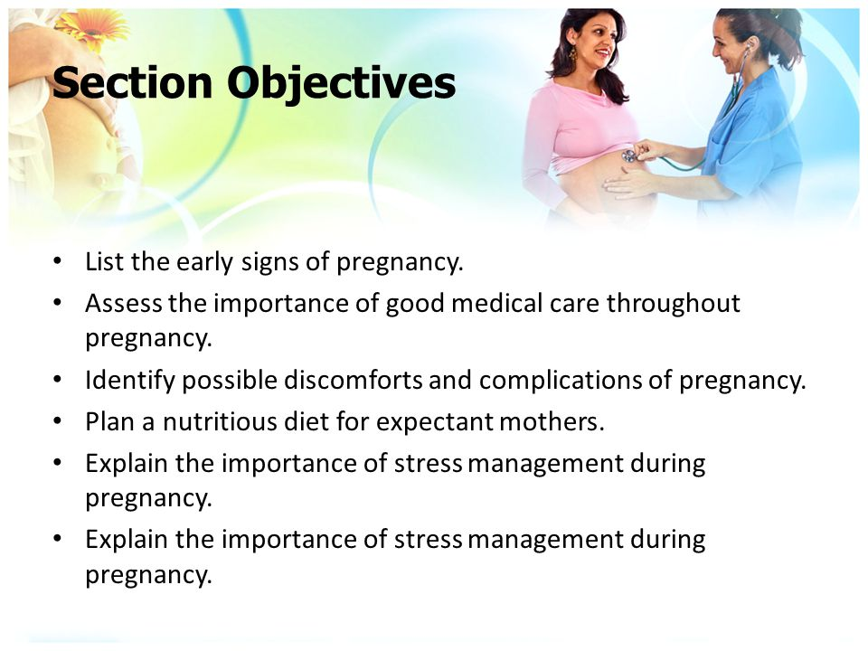 Section Objectives List the early signs of pregnancy.
