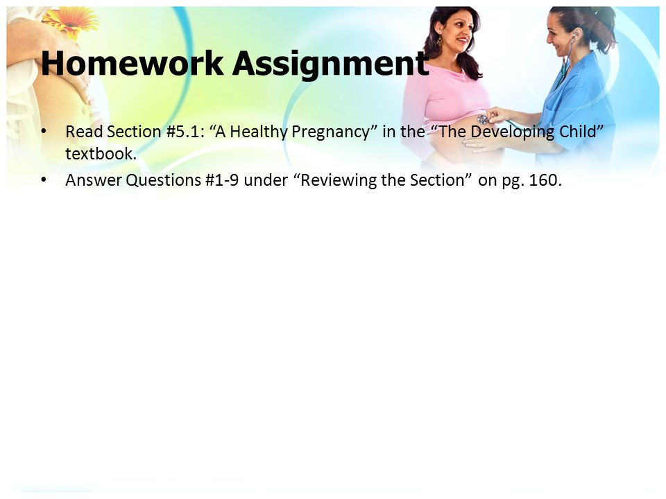 Homework Assignment Read Section #5.1: A Healthy Pregnancy in the The Developing Child textbook.