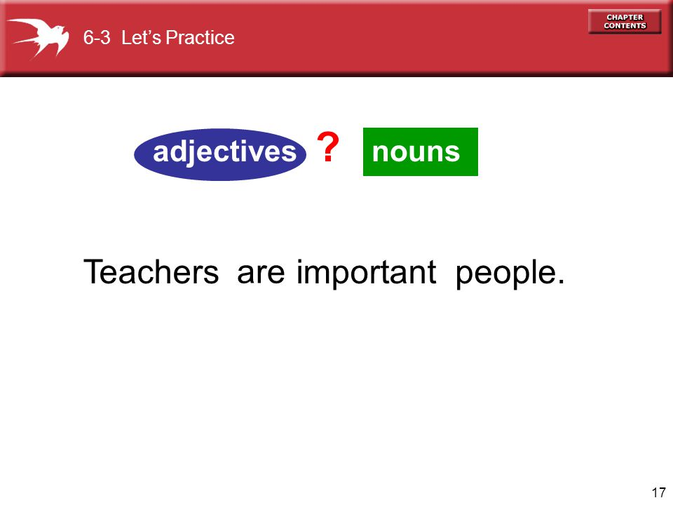 6-3 Let's Practice adjectives nouns Teachers are important people.