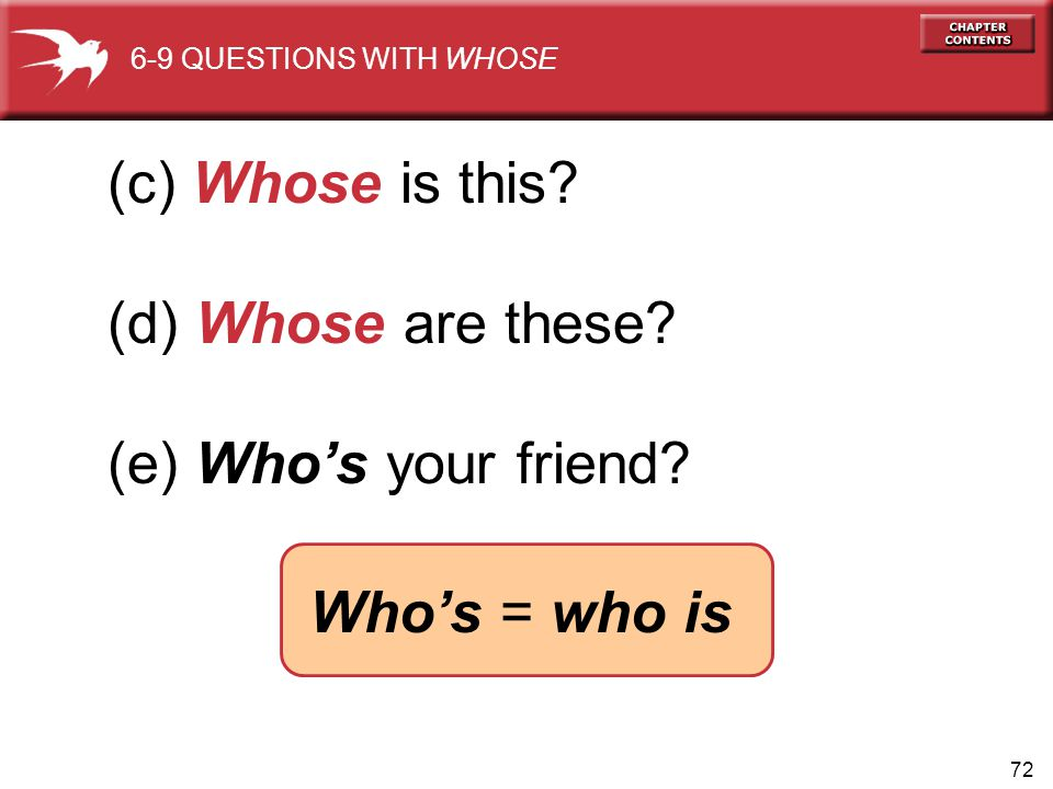 (c) Whose is this (d) Whose are these (e) Who's your friend