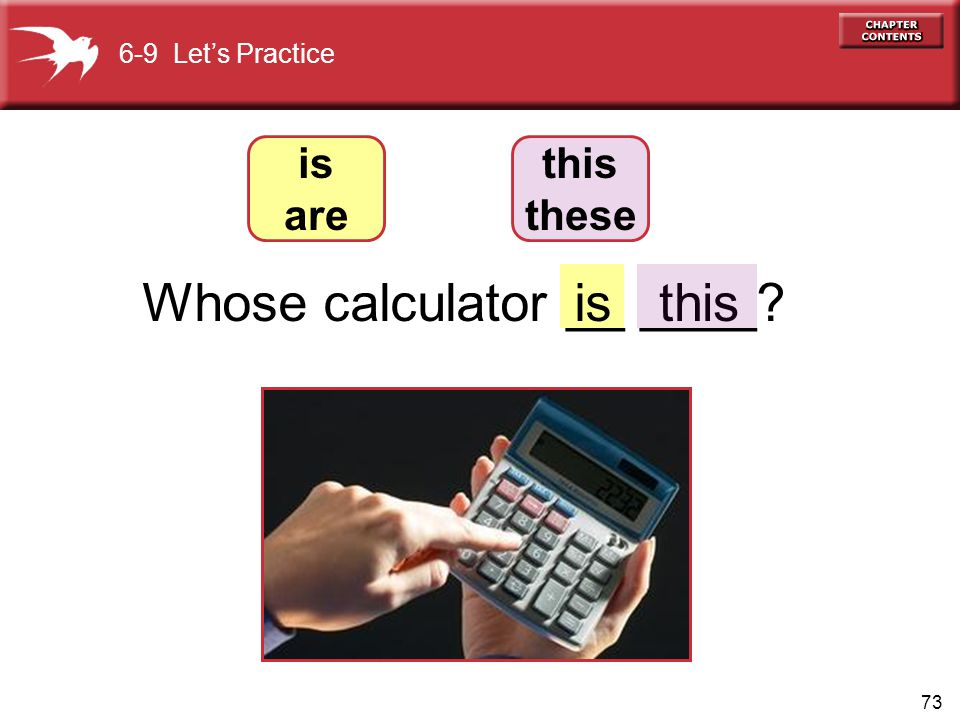 Whose calculator __ ____ is this