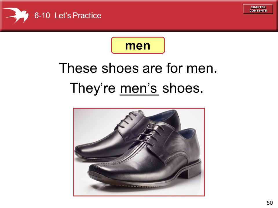 They're _____ shoes. These shoes are for men. men's men