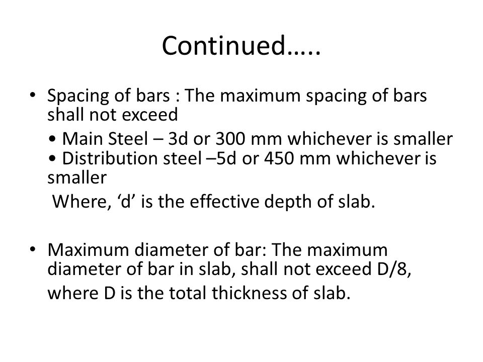 Continued….. Spacing of bars : The maximum spacing of bars shall not exceed.