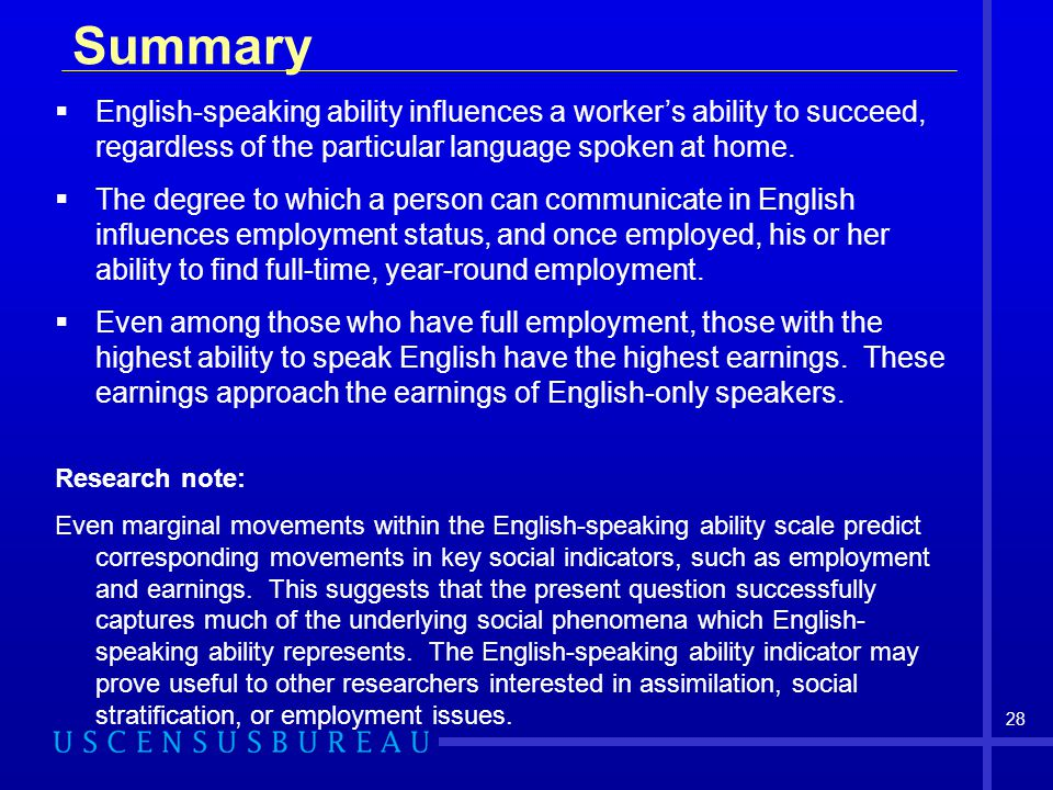 Summary English-speaking ability influences a worker's ability to succeed, regardless of the particular language spoken at home.