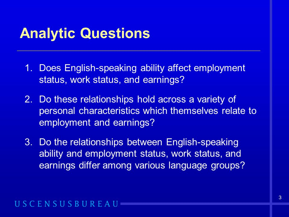 Analytic Questions Does English-speaking ability affect employment status, work status, and earnings
