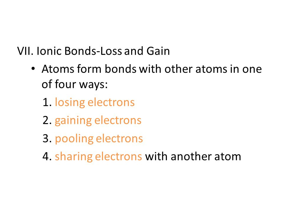 VII. Ionic Bonds-Loss and Gain