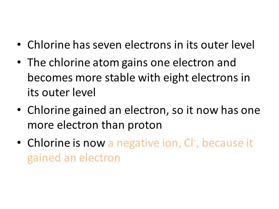Chlorine has seven electrons in its outer level
