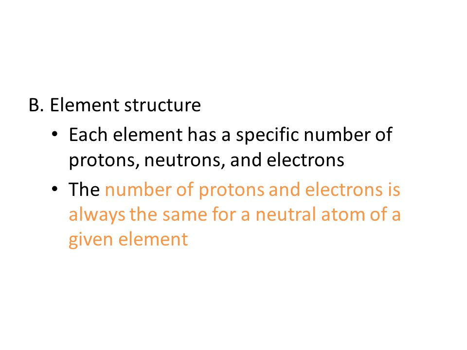B. Element structure Each element has a specific number of protons, neutrons, and electrons.