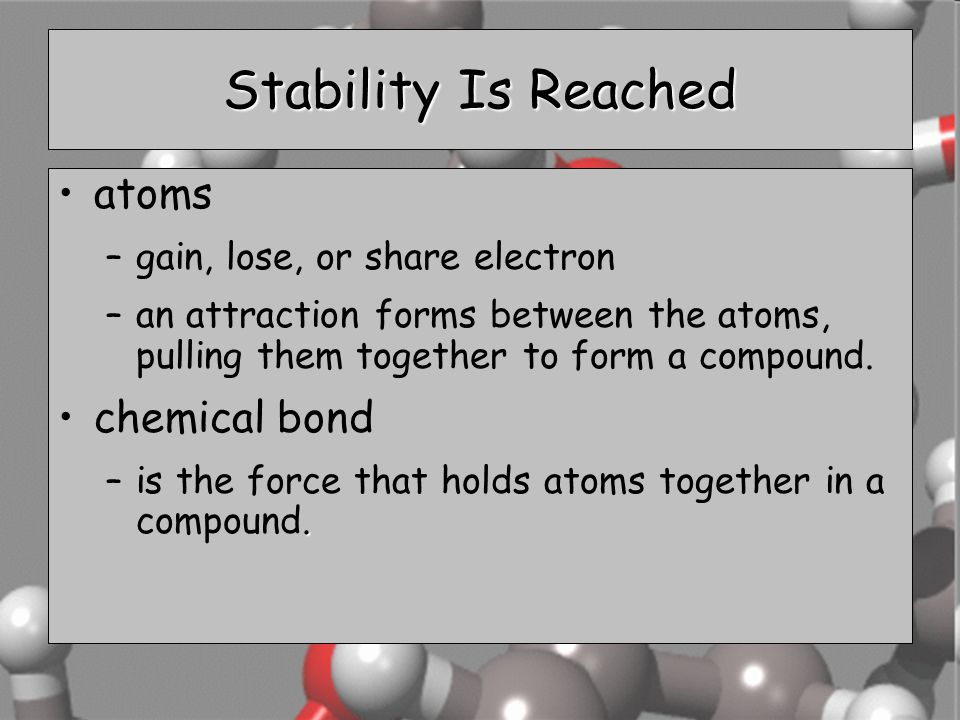 Stability Is Reached atoms chemical bond gain, lose, or share electron