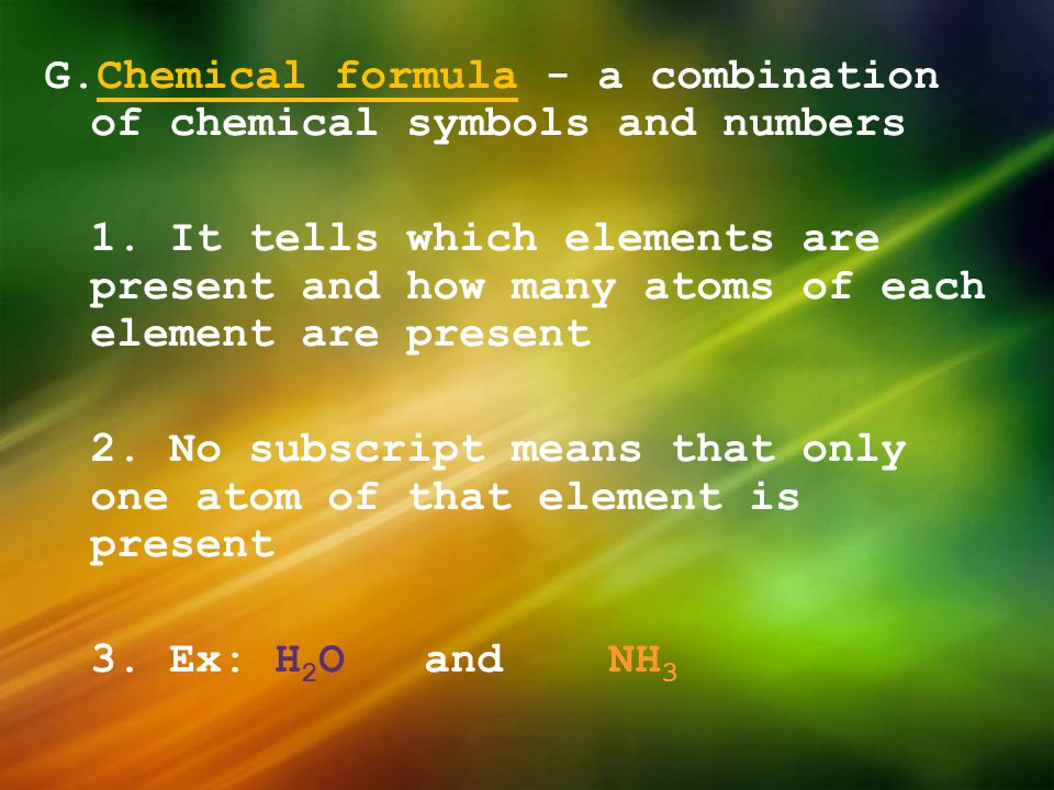 G. Chemical formula - a combination of chemical symbols and numbers 1