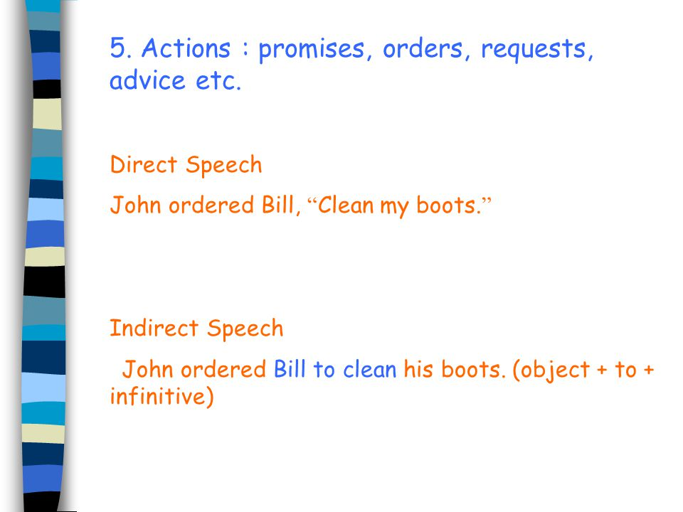 5. Actions : promises, orders, requests, advice etc.