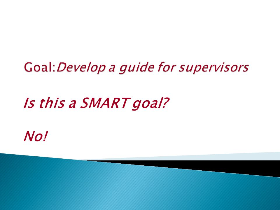 Goal:Develop a guide for supervisors