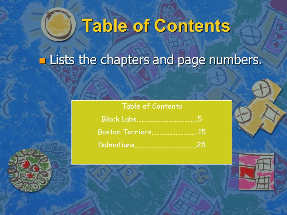 Table of Contents Lists the chapters and page numbers.