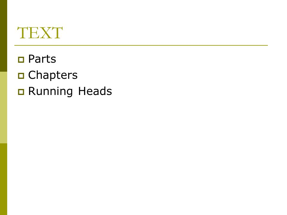 TEXT Parts Chapters Running Heads