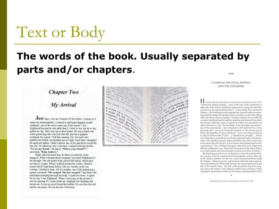 Text or Body The words of the book. Usually separated by
