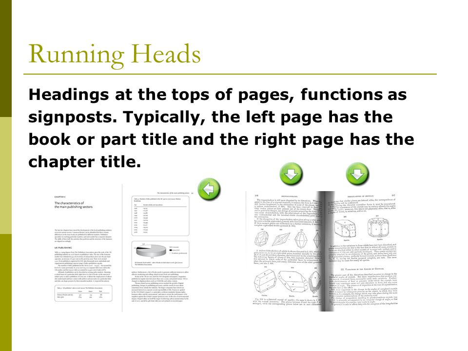 Running Heads Headings at the tops of pages, functions as