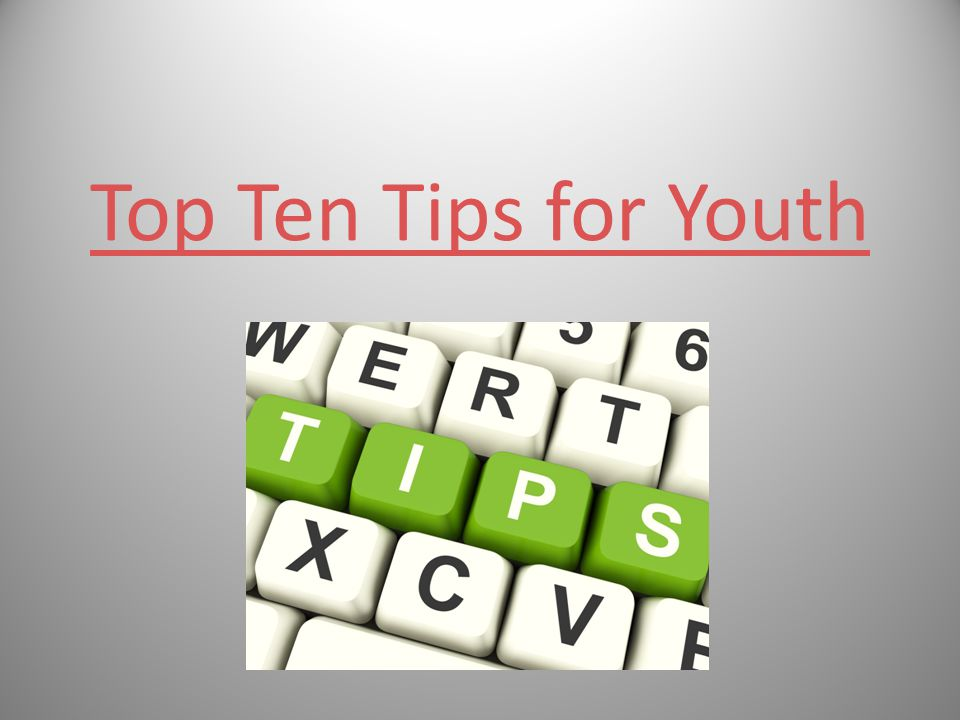 Top Ten Tips for Youth