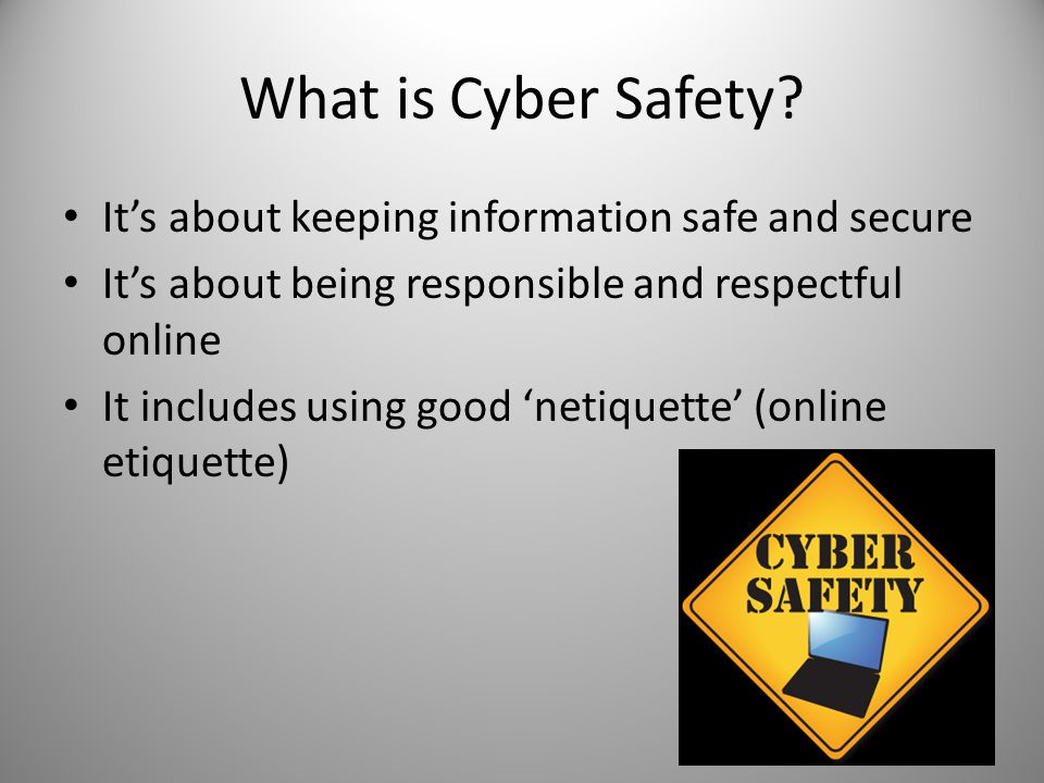 What is Cyber Safety It's about keeping information safe and secure