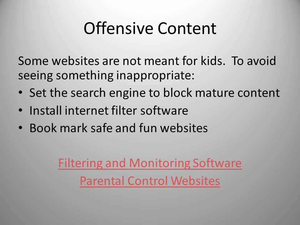 Offensive Content Some websites are not meant for kids. To avoid seeing something inappropriate: Set the search engine to block mature content.