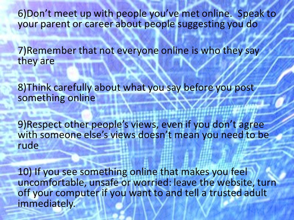 6)Don't meet up with people you've met online