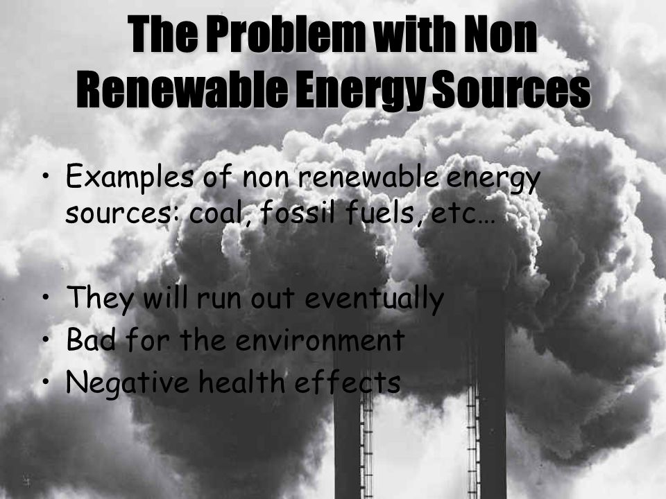 environmental problem energy sources Non-renewable energy sources present two major problems which are successfully addressed by the use of renewable sources another major issue is environmental pollution the use of fossil fuels such as lignite, black coal, crude oil and natural gas involves the oxidation of carbon that has been.