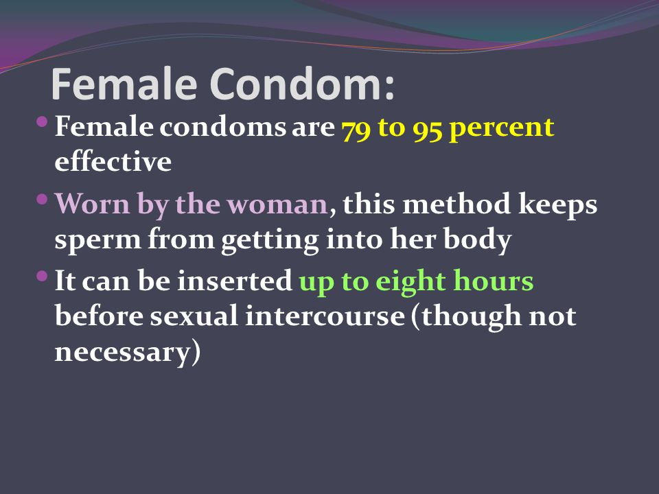 Female Condom: Female condoms are 79 to 95 percent effective