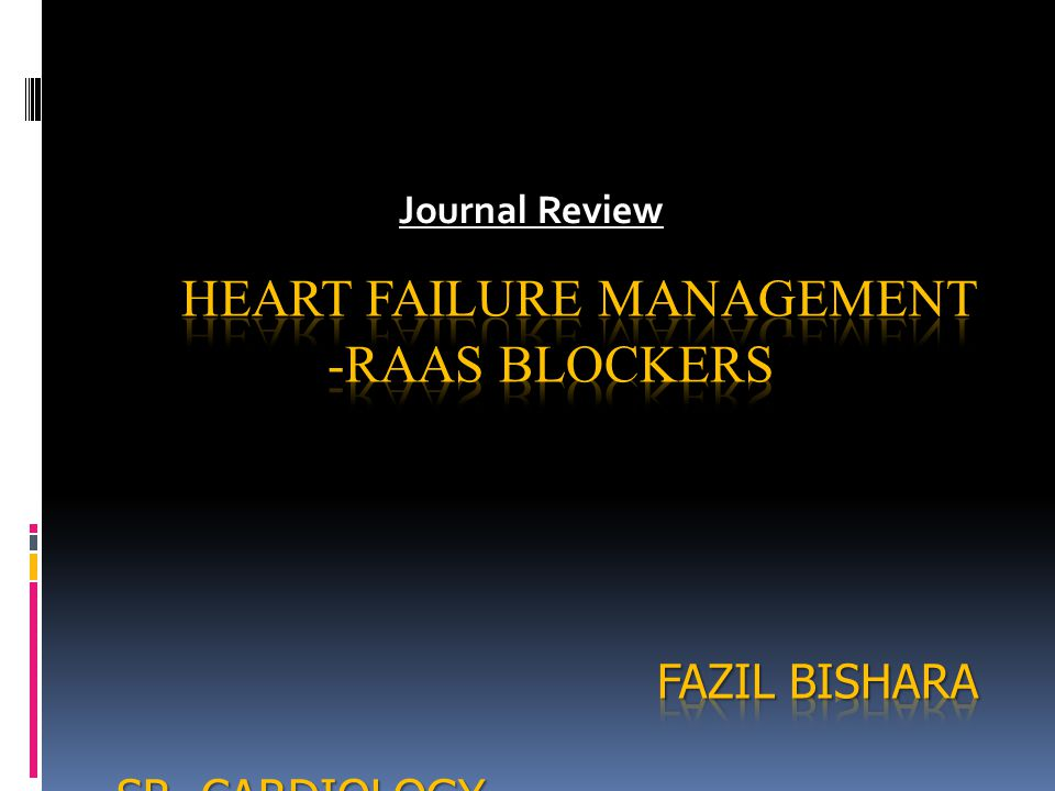 HEART FAILURE MANAGEMENT -RAAS BLOCKERS FAZIL BISHARA SR- CARDIOLOGY