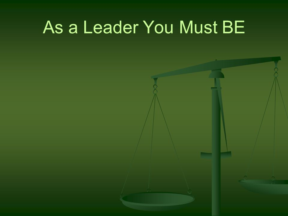 As a Leader You Must BE