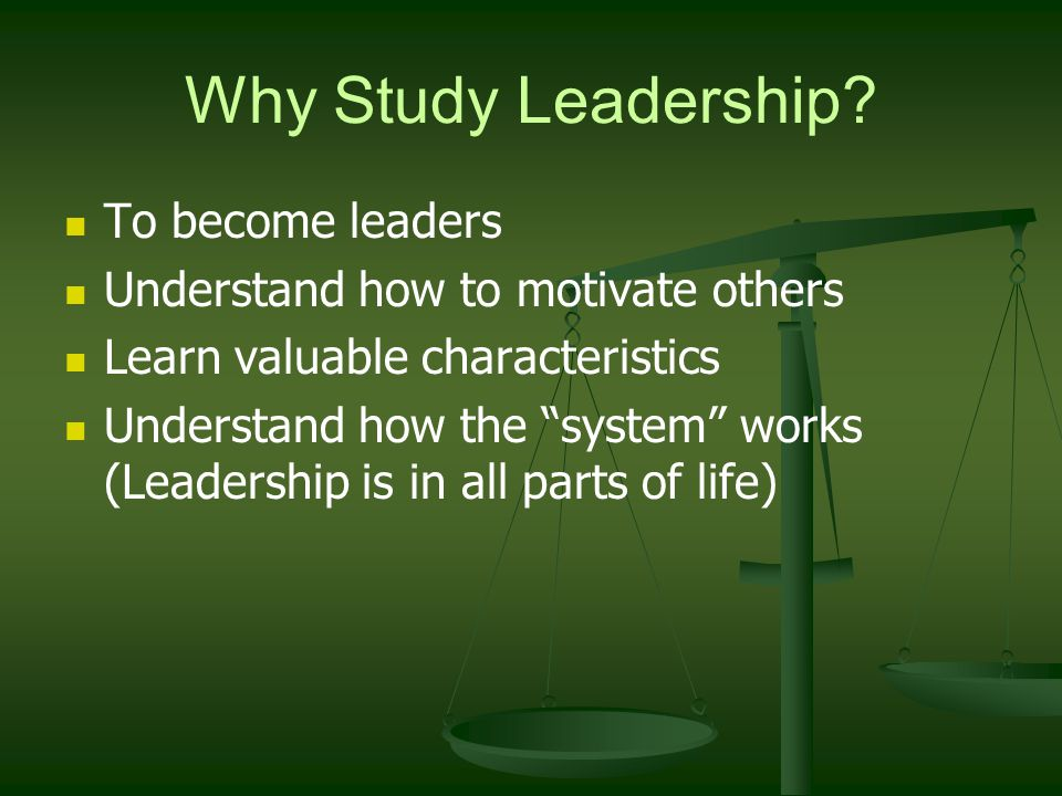 Why Study Leadership To become leaders