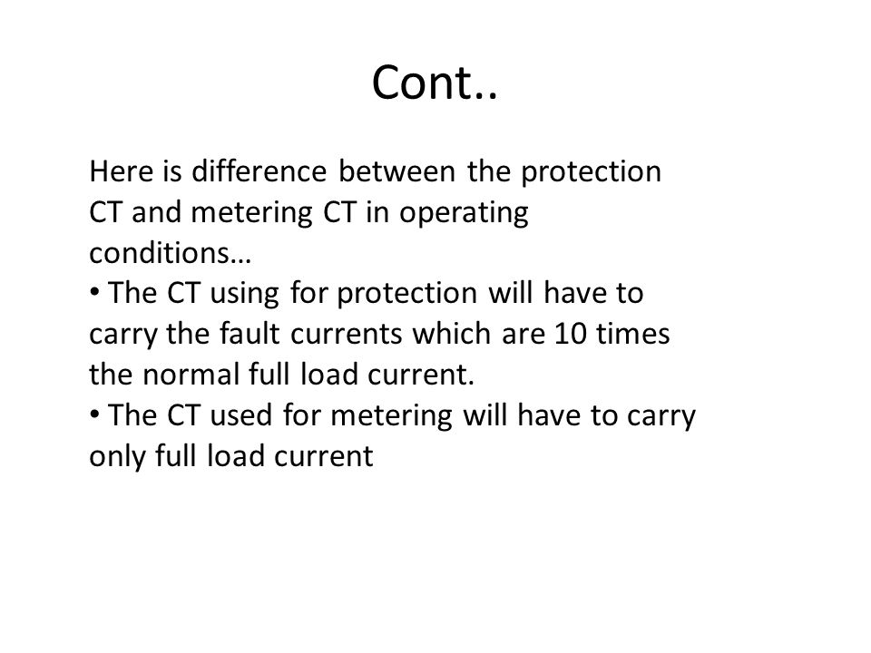 Cont.. Here is difference between the protection CT and metering CT in operating conditions…