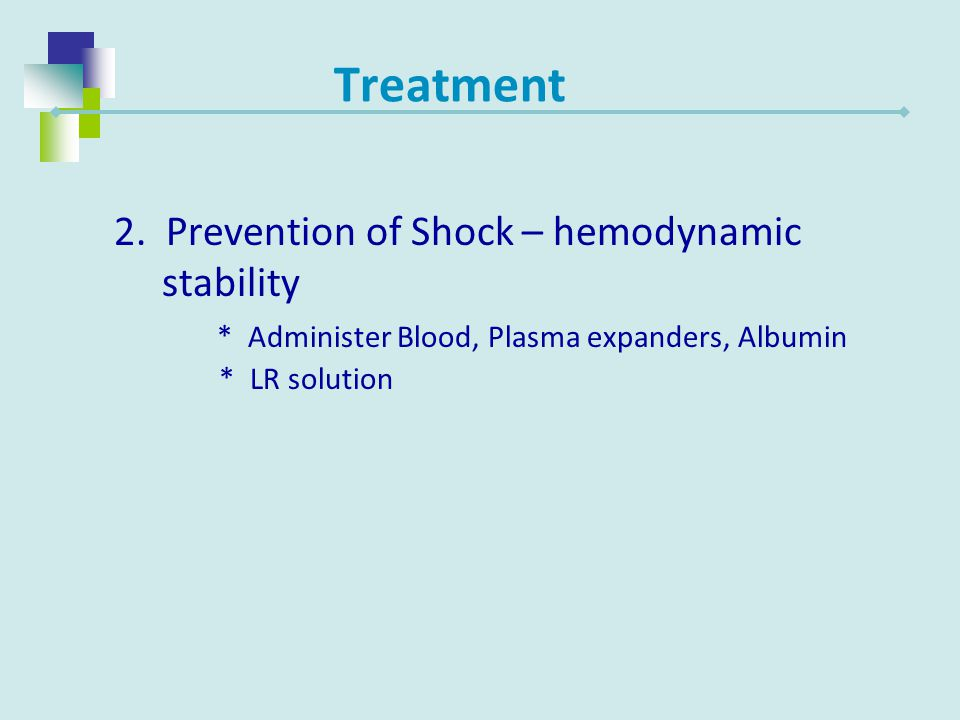 Treatment 2. Prevention of Shock – hemodynamic stability