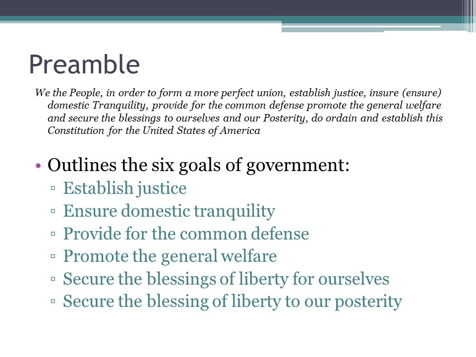 Preamble Outlines the six goals of government: Establish justice