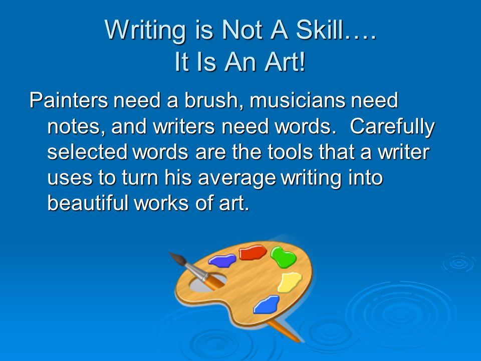 Writing is Not A Skill…. It Is An Art!